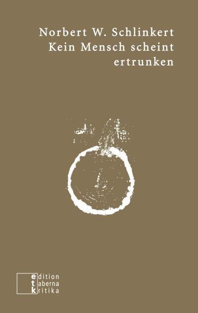 Norbert W. Schlinkert. Kein Mensch scheint ertrunken, edition taberna kritika 2016